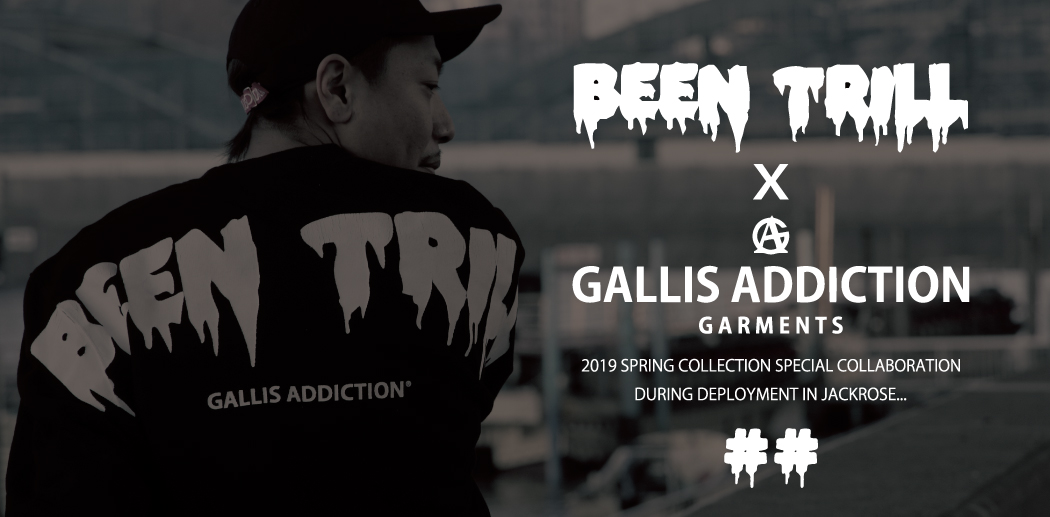 BEEN TRILL×GALLIS ADDICTION