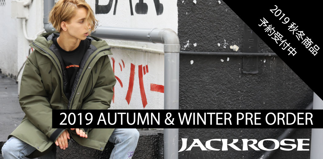 【JACKROSE】2019 AUTUMN & WINTER 予約受付中