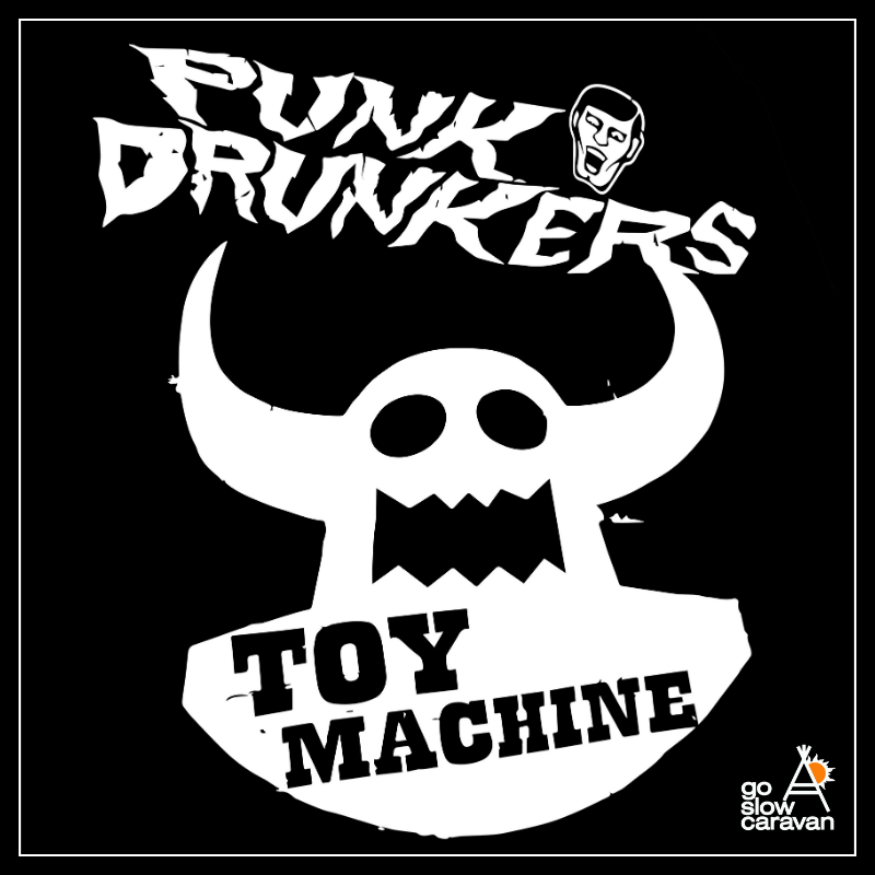 《go slow caravan》PUNK DRUNKERS x TOY MACHINE